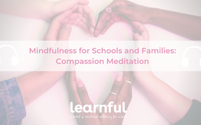 Mindfulness for Schools and Families: When we're finding things tough, go lightly by practising compassion towards yourself and others